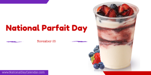 National Parfait Day - November 25 Image Credit: www.foodbeast.com