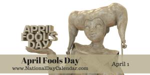 April Fools Day - April 1
