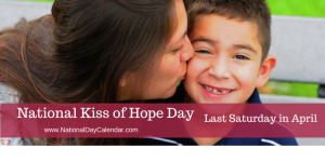 National Kiss of Hope Day Last Saturday in April